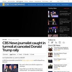 CBS News journalist caught in turmoil at canceled Donald Trump rally