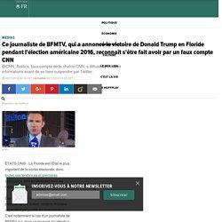 Ce journaliste de BFMTV, qui a annoncé la victoire de Donald Trump en Floride pendant l'élection américaine 2016, reconnaît s'être fait avoir par un faux compte CNN