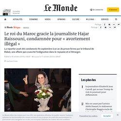 Le roi du Maroc gracie la journaliste Hajar Raissouni, condamnée pour «avortement illégal»