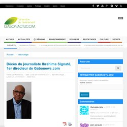 Décès du journaliste Ibrahima Signaté, 1er directeur de Gabonews.com - GABONACTU.COM
