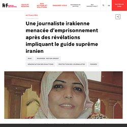 Une journaliste irakienne menacée d'emprisonnement après des révélations impliquant le guide suprême iranien