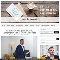 Benoît Raphaël, journaliste, entrepreneur et éleveur de robots - Benoît Raphaël