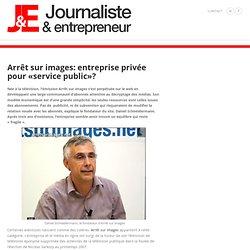 [2010] Arrêt sur images: entreprise privée pour «service public»?