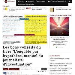 """Les bons conseils """"L'enquête par hypothèse, manuel du journaliste d'investigation"""""""
