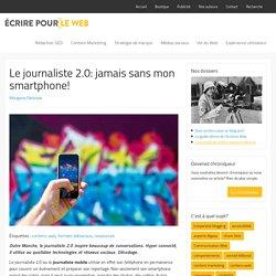 Le journaliste 2.0: jamais sans mon smartphone!