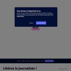 Libérez le journaliste ! by martinezmeunierg on Genial.ly