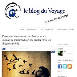 3/3 - 15 sources de revenus possibles pour un journaliste multimédia globe-trotter et/ou un blogueur