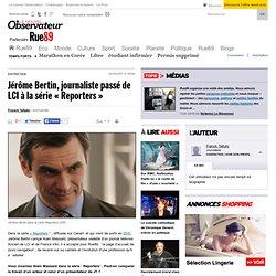 """Jérôme Bertin, journaliste passé de LCI à la série """"Reporters"""""""