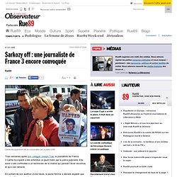 Sarkozy off : une journaliste de France 3 encore convoqu