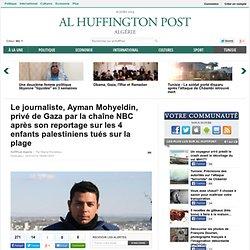 Le journaliste, Ayman Mohyeldin, privé de Gaza par la chaîne NBC après son reportage sur les 4 enfants palestiniens tués sur la plage
