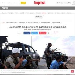 Journaliste de guerre: une passion sur terrain miné