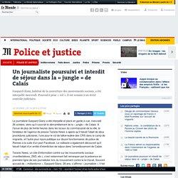 Un journaliste poursuivi et interdit de séjour dans la «jungle» de Calais