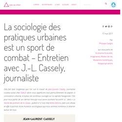 La sociologie des pratiques urbaines est un sport de combat – Entretien avec J.-L. Cassely, journaliste — pop-up urbain, cabinet de conseil en prospective urbaine