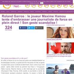 Roland Garros : le joueur Maxime Hamou tente d'embrasser une journaliste de force en plein direct ! Son geste scandalise !