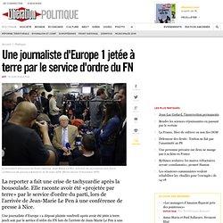 Une journaliste d'Europe 1 jetée à terre par le service d'ordre du FN