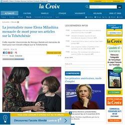 La journaliste russe Elena Milashina menacée de mort pour ses articles sur la Tchétchénie