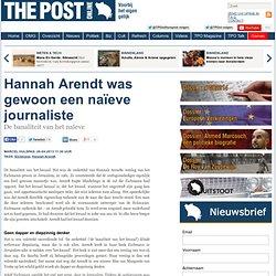 Hannah Arendt was gewoon een naïeve journaliste