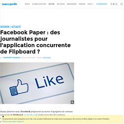 Facebook Paper : des journalistes pour l'application concurrente de Flipboard ?