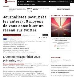 Journalistes locaux (et les autres) : 5 moyens de vous constituer un réseau sur twitter - NewsRessources