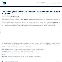 Oui Xavier, grâce au web, les journalistes deviennent leur propr