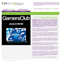 Actualité pour journalistes sur Micromania qui s'appuie sur Differential Marketing pour bouleverser l'offre gaming avec le Gamers Club