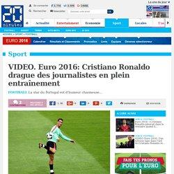 VIDEO. Euro 2016: Cristiano Ronaldo drague des journalistes en plein entraînement