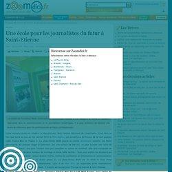 Une école pour les journalistes du futur à Saint-Etienne sur zoomdici