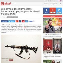 Les armes des journalistes – Superbe campagne pour la liberté d'expression