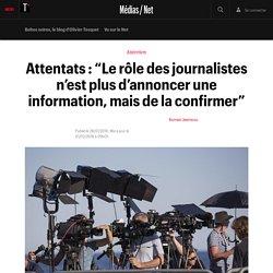 """Attentats : """"Le rôle des journalistes n'est plus d'annoncer une information, mais de la confirmer"""""""
