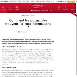 Le Figaro : Comment les journalistes trouvent-ils leurs informations ?