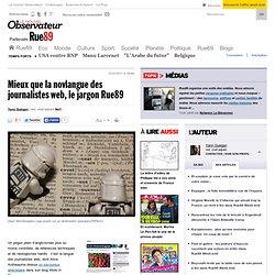 Mieux que la novlangue des journalistes web, le jargon Rue89