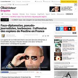 Faux-diplomates, pseudo-journalistes, barbouzes : l'offensive des espions de Poutine en France
