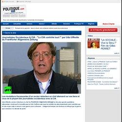 """Journalistes Occidentaux & CIA : """"La CIA contrôle tout !"""" par Udo Ulfkotte du Frankfurter Allgemeine Zeitung"""