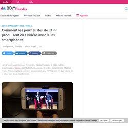 Comment les journalistes de l'AFP produisent des vidéos avec leurs smartphones