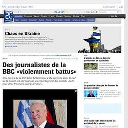 Des journalistes de la BBC «violemment battus»