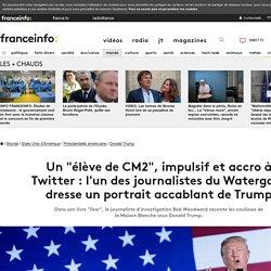"""Un """"élève de CM2"""", impulsif et accro à Twitter : l'un des journalistes du Watergate dresse un portrait accablant de Trump"""