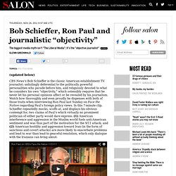 "Bob Schieffer, Ron Paul and journalistic ""objectivity"" - Glenn Greenwald"