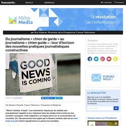 Du journalisme «chien de garde» au journalisme «chien guide»: tour d'horizon des nouvelles pratiques journalistiques constructives