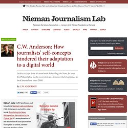 C.W. Anderson: How journalists' self-concepts hindered their adaptation to a digital world