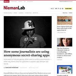 How some journalists are using anonymous secret-sharing apps