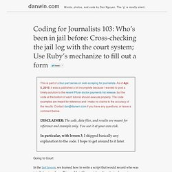 Coding for Journalists 103: Who's been in jail before: Cross-checking the jail log with the court system; Use Ruby's mechanize to fill out a form | Dan Nguyen pronounced fast is danwin