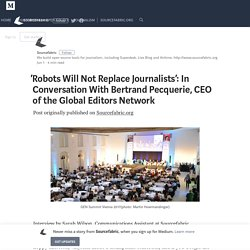 'Robots Will Not Replace Journalists': In Conversation With Bertrand Pecquerie, CEO of the Global…
