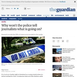 Why won't the police tell journalists what is going on? | Media