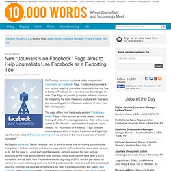 "New ""Journalists on Facebook"" Page Aims to Help Journalists Use Facebook as a Reporting Tool"