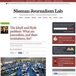 The Jekyll and Hyde problem: What are journalists, and their institutions, for?