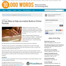 5 Free Sites to Help Journalists Build an Online Portfolio - 10,000 Words
