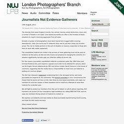 Journalists Not Evidence Gatherers | London Photographers' Branch