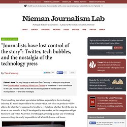 """Journalists have lost control of the story"": Twitter, tech bubbles, and the nostalgia of the technology press » Nieman Journalism Lab » Pushing to the Future of Journalism"