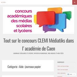 Aide : journaux papier – Tout sur le concours CLEMI Médiatiks dans l'académie de Caen