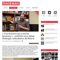 « C'est la brève qui a tué les journaux » : entretien avec Johan Hufnagel, cofondateur de Slate.fr